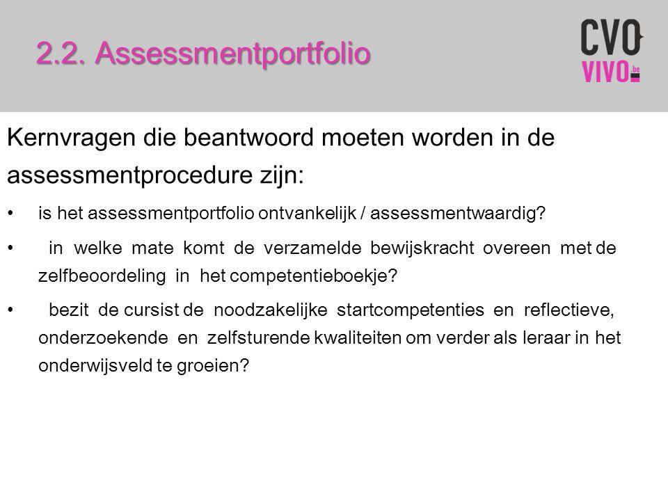 2.2. Assessmentportfolio Kernvragen die beantwoord moeten worden in de assessmentprocedure zijn: