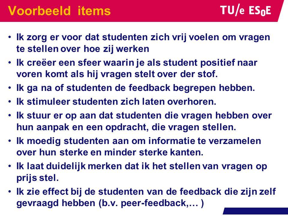 Voorbeeld items Ik zorg er voor dat studenten zich vrij voelen om vragen te stellen over hoe zij werken.