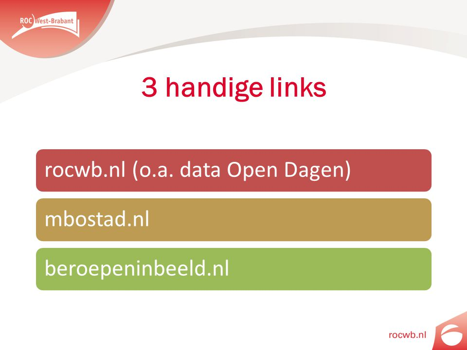 3 handige links rocwb.nl (o.a. data Open Dagen) mbostad.nl. beroepeninbeeld.nl.