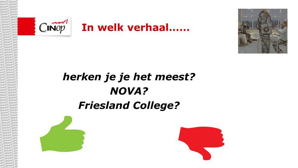 In welk verhaal…… herken je je het meest NOVA Friesland College