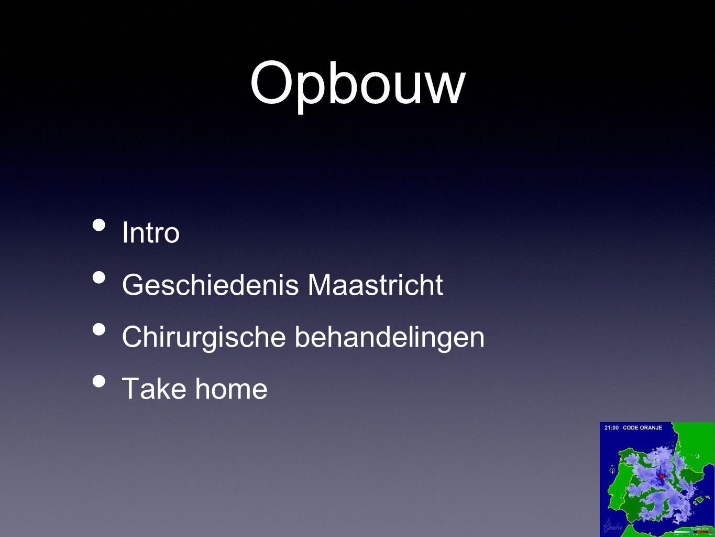 Opbouw Intro Geschiedenis Maastricht Chirurgische behandelingen