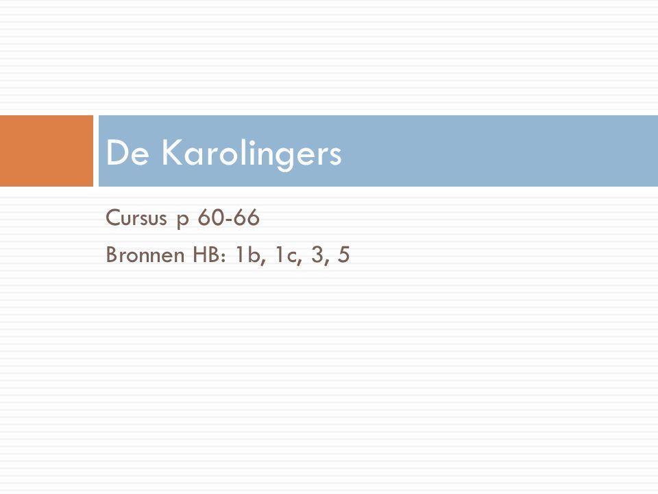 De Karolingers Cursus p 60-66 Bronnen HB: 1b, 1c, 3, 5