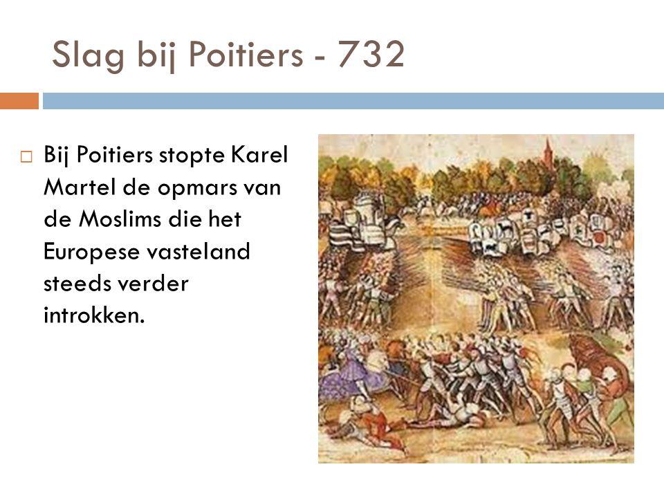 Slag bij Poitiers - 732 Bij Poitiers stopte Karel Martel de opmars van de Moslims die het Europese vasteland steeds verder introkken.