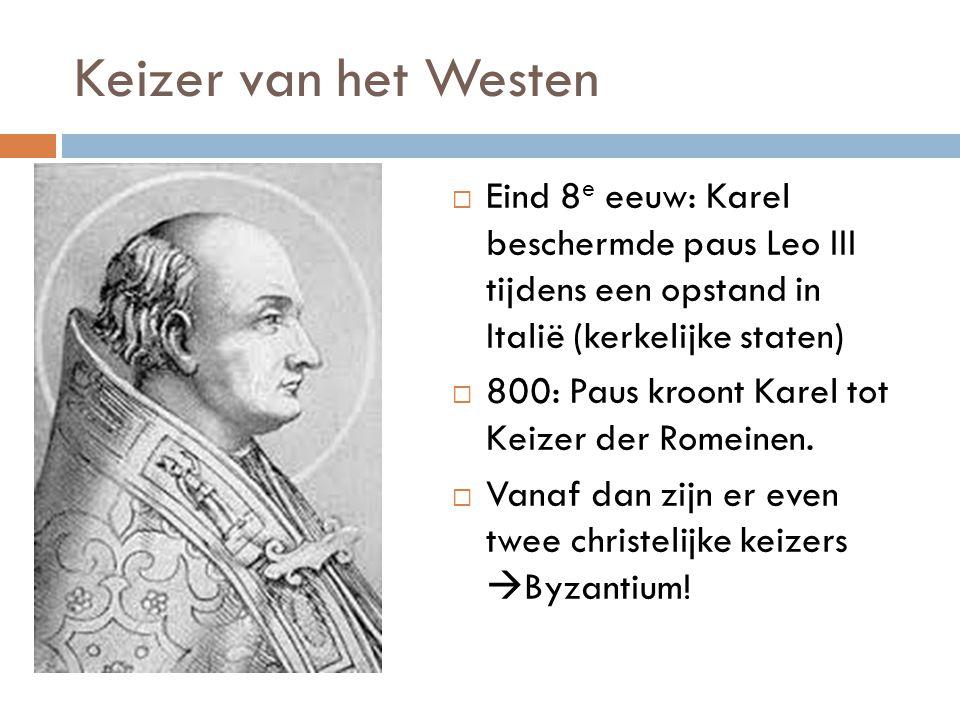 Keizer van het Westen Eind 8e eeuw: Karel beschermde paus Leo III tijdens een opstand in Italië (kerkelijke staten)