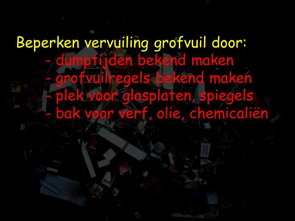Beperken vervuiling grofvuil door:. - dumptijden bekend maken