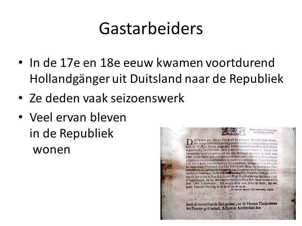 Gastarbeiders In de 17e en 18e eeuw kwamen voortdurend Hollandgänger uit Duitsland naar de Republiek.