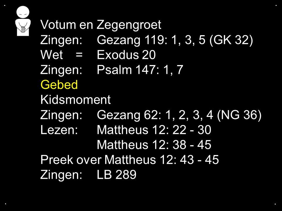 Votum en Zegengroet Zingen: Gezang 119: 1, 3, 5 (GK 32)