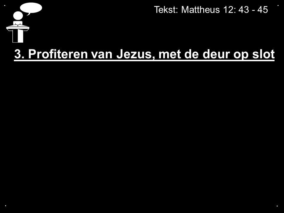 3. Profiteren van Jezus, met de deur op slot