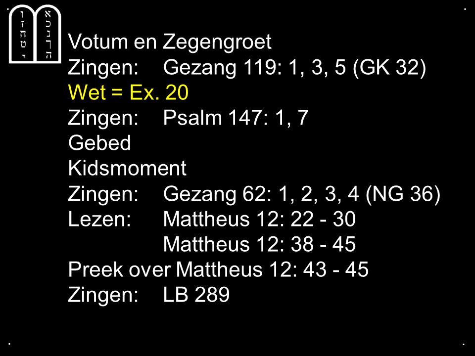 Votum en Zegengroet Zingen: Gezang 119: 1, 3, 5 (GK 32) Wet = Ex. 20