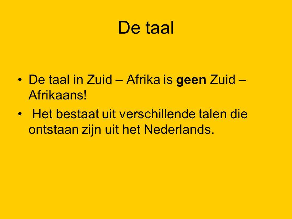 De taal De taal in Zuid – Afrika is geen Zuid – Afrikaans!