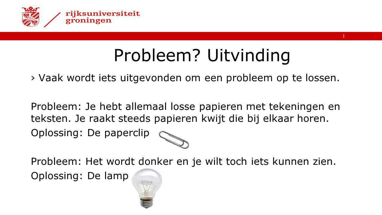 Probleem Uitvinding Vaak wordt iets uitgevonden om een probleem op te lossen.