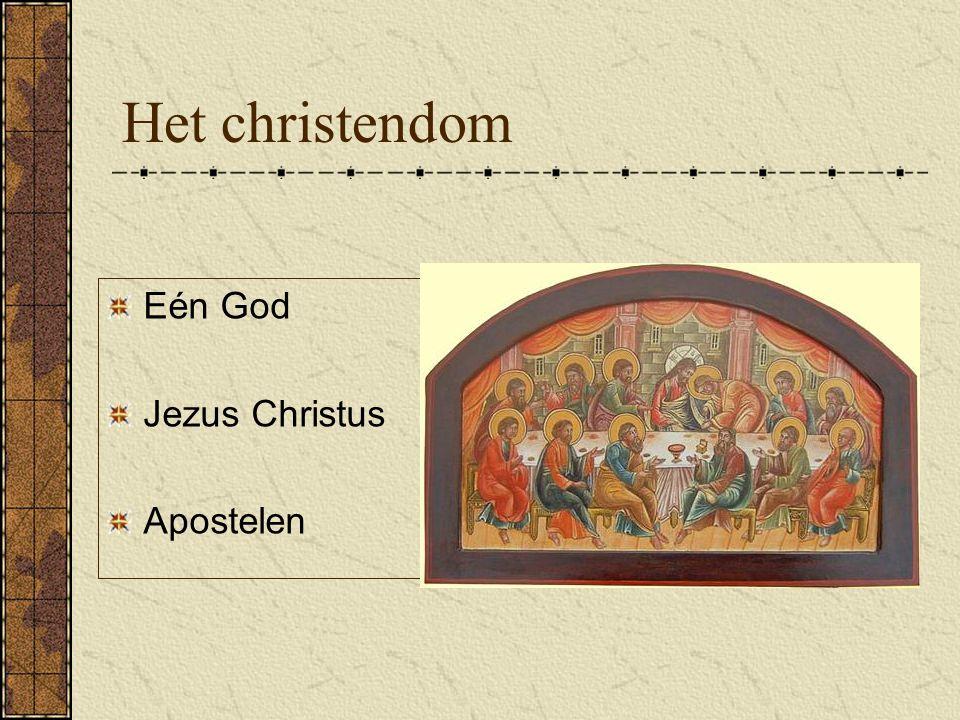 Het christendom Eén God Jezus Christus Apostelen