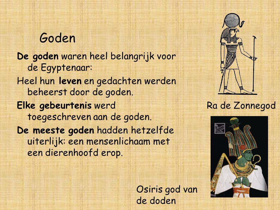 Goden De goden waren heel belangrijk voor de Egyptenaar:
