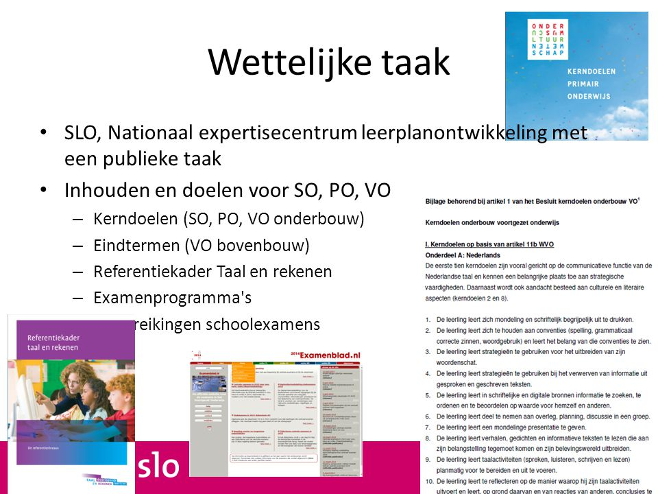 Wettelijke taak SLO, Nationaal expertisecentrum leerplanontwikkeling met een publieke taak. Inhouden en doelen voor SO, PO, VO.