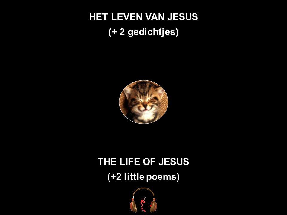 HET LEVEN VAN JESUS (+ 2 gedichtjes) THE LIFE OF JESUS (+2 little poems)