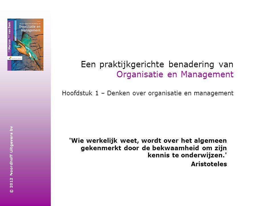 Een praktijkgerichte benadering van Organisatie en Management Hoofdstuk 1 – Denken over organisatie en management