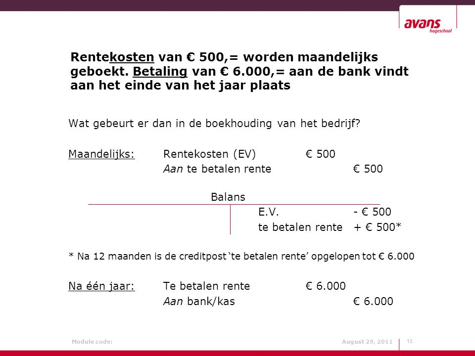 Rentekosten van € 500,= worden maandelijks geboekt. Betaling van € 6