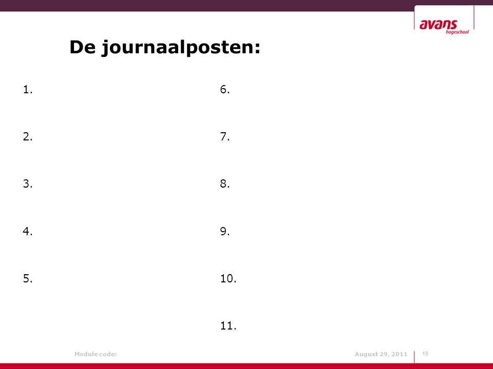 De journaalposten: 1. 6. 2. 7. 3. 8. 4. 9. 5. 10. 11.