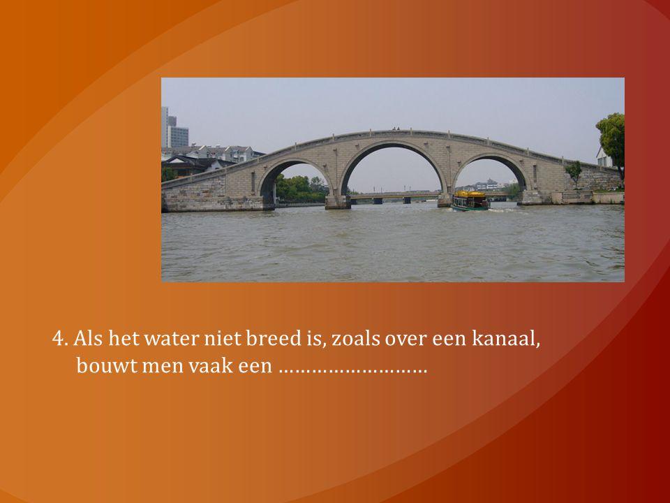4. Als het water niet breed is, zoals over een kanaal,