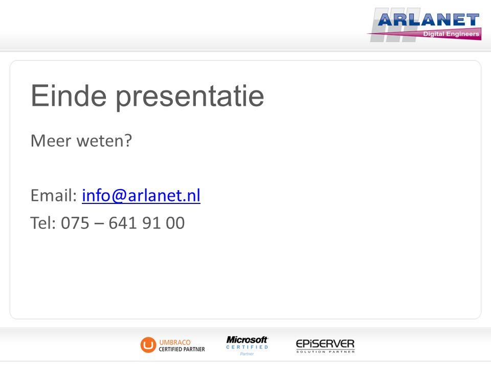 Einde presentatie Meer weten Email: info@arlanet.nl Tel: 075 – 641 91 00