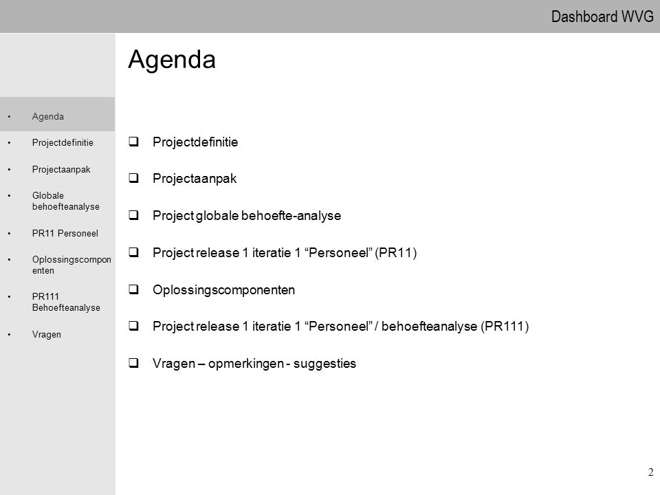 Agenda Projectdefinitie Projectaanpak Project globale behoefte-analyse