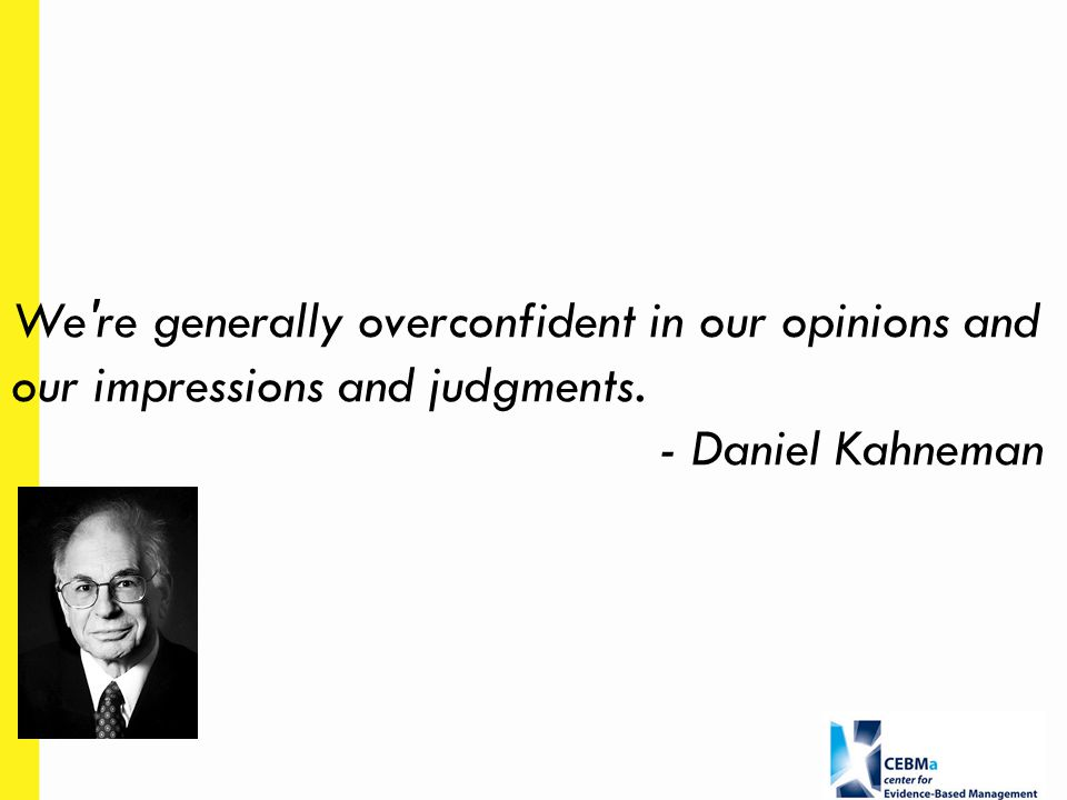 We re generally overconfident in our opinions and our impressions and judgments.