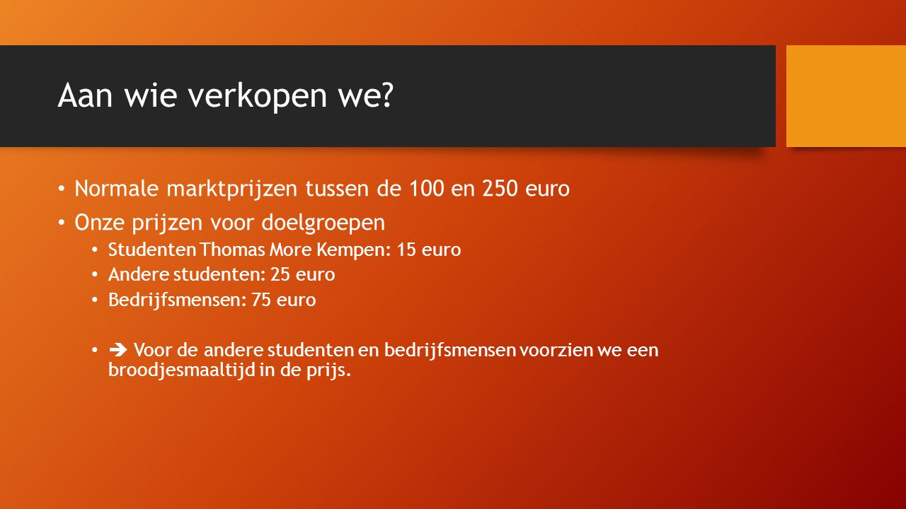 Aan wie verkopen we Normale marktprijzen tussen de 100 en 250 euro