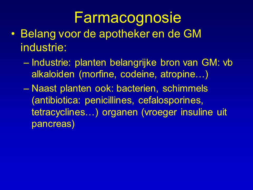 Farmacognosie Belang voor de apotheker en de GM industrie:
