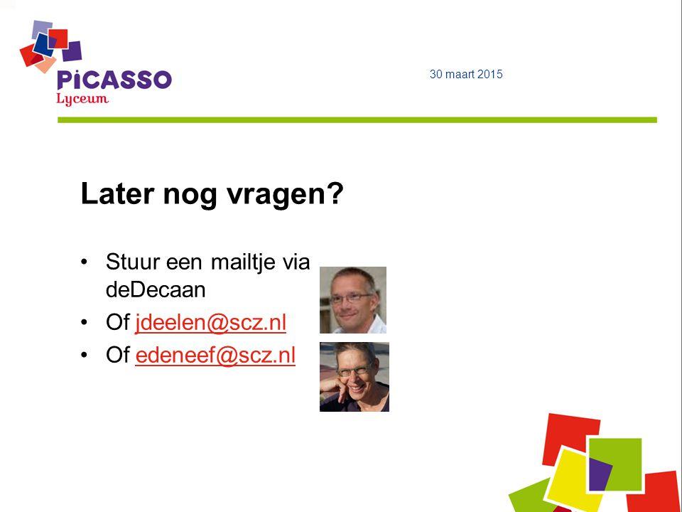 Later nog vragen Stuur een mailtje via deDecaan Of jdeelen@scz.nl