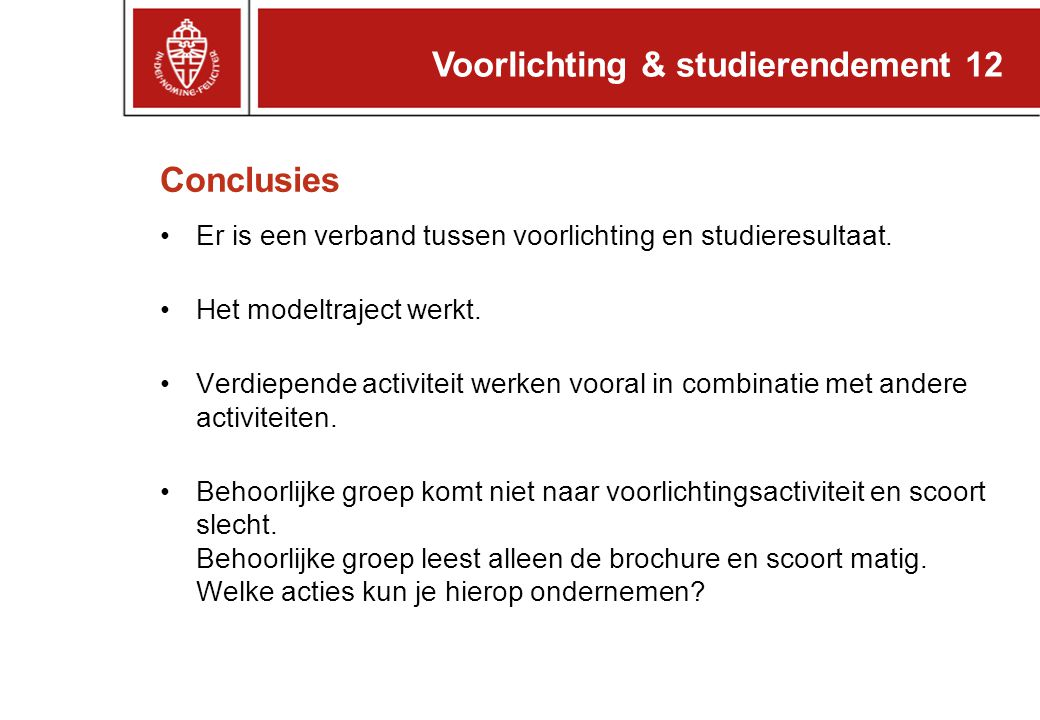 Conclusies Er is een verband tussen voorlichting en studieresultaat.