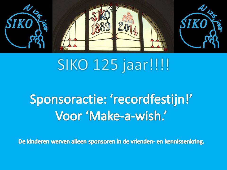 SIKO 125 jaar!!!! Sponsoractie: 'recordfestijn!' Voor 'Make-a-wish.'