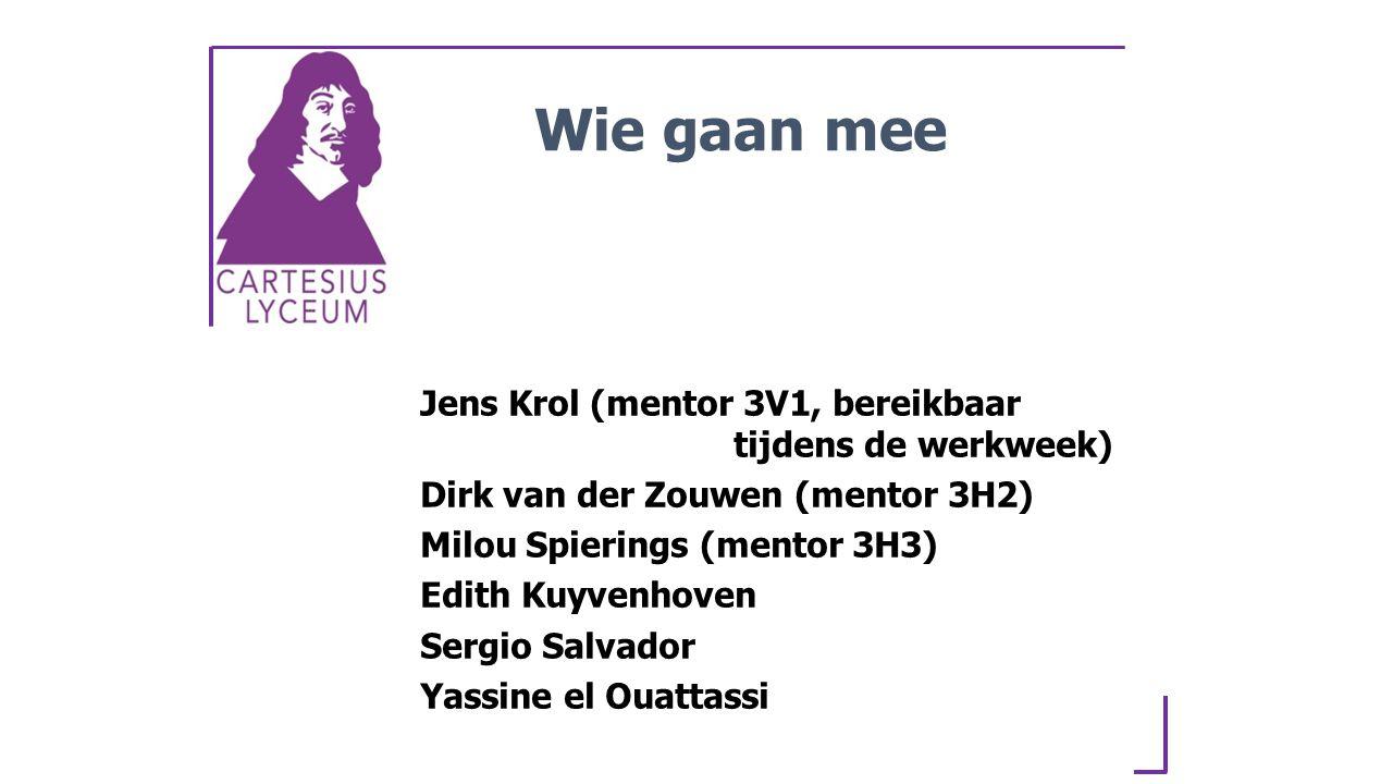 Wie gaan mee Jens Krol (mentor 3V1, bereikbaar tijdens de werkweek)
