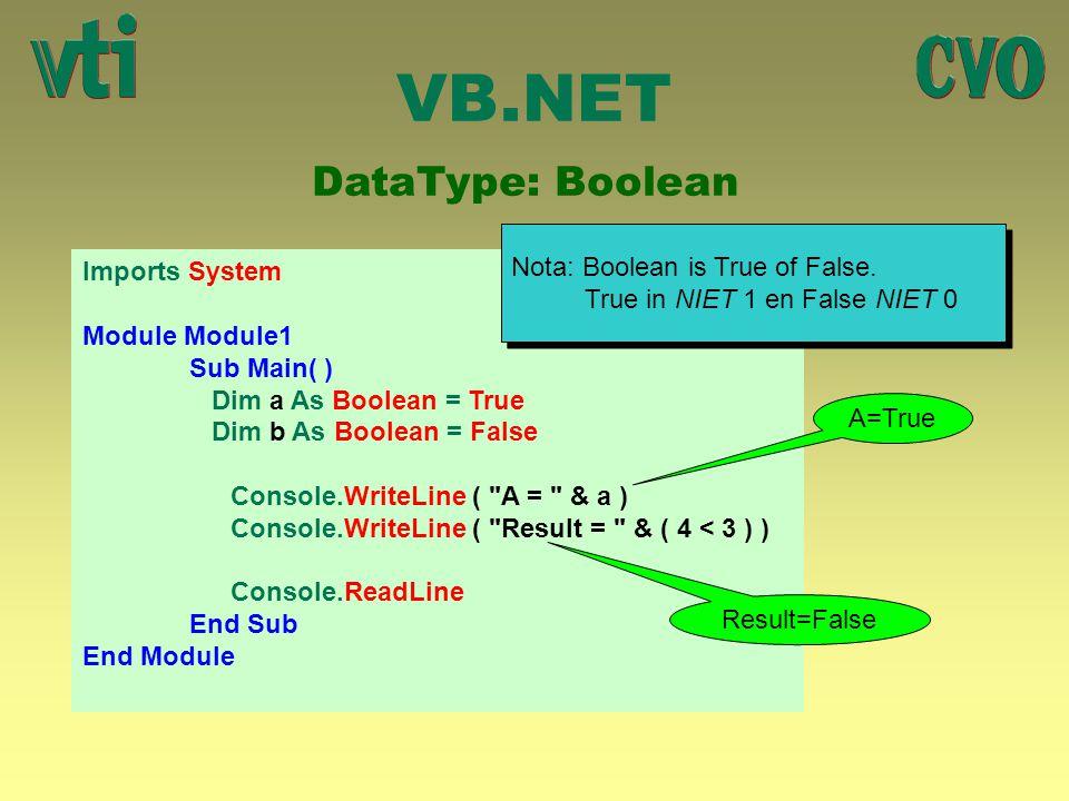 VB.NET DataType: Boolean Nota: Boolean is True of False.
