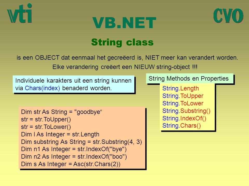VB.NET String class. is een OBJECT dat eenmaal het gecreëerd is, NIET meer kan verandert worden.