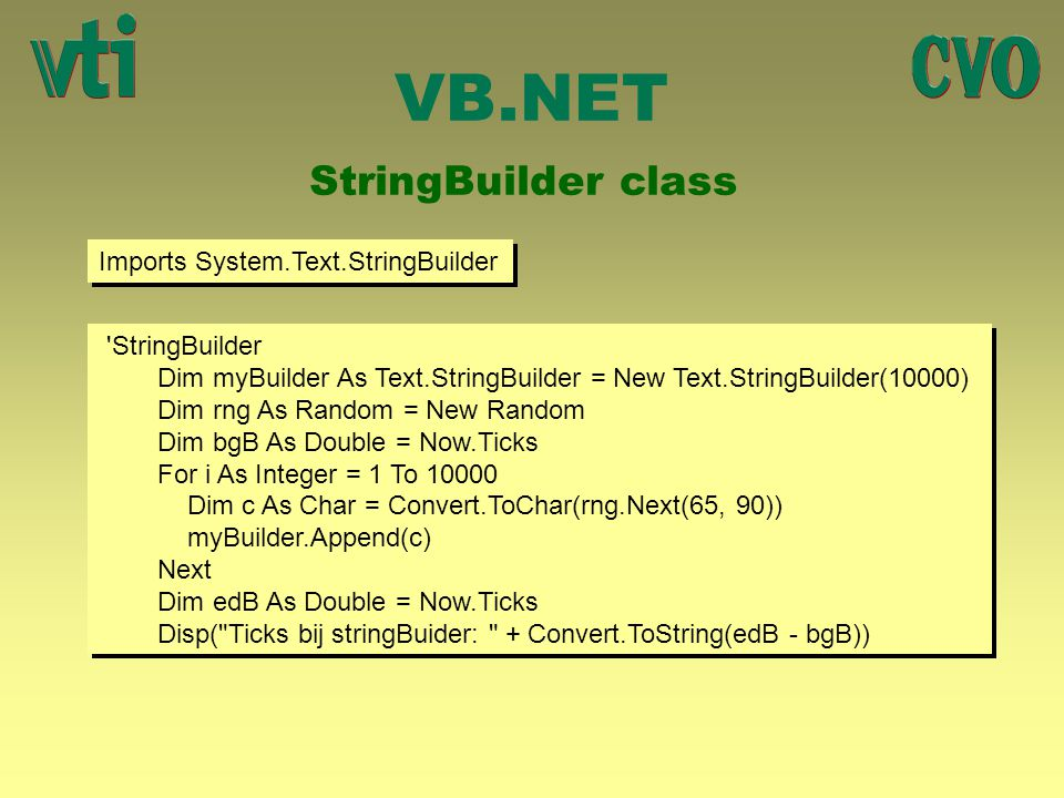 VB.NET StringBuilder class Imports System.Text.StringBuilder