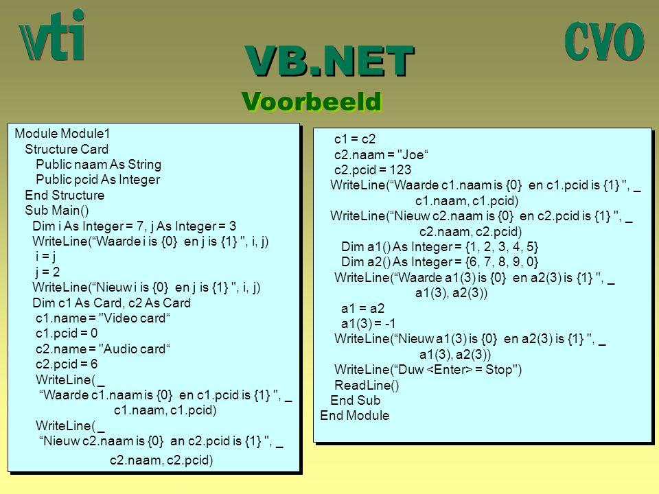 VB.NET Voorbeeld Module Module1 c1 = c2 Structure Card c2.naam = Joe