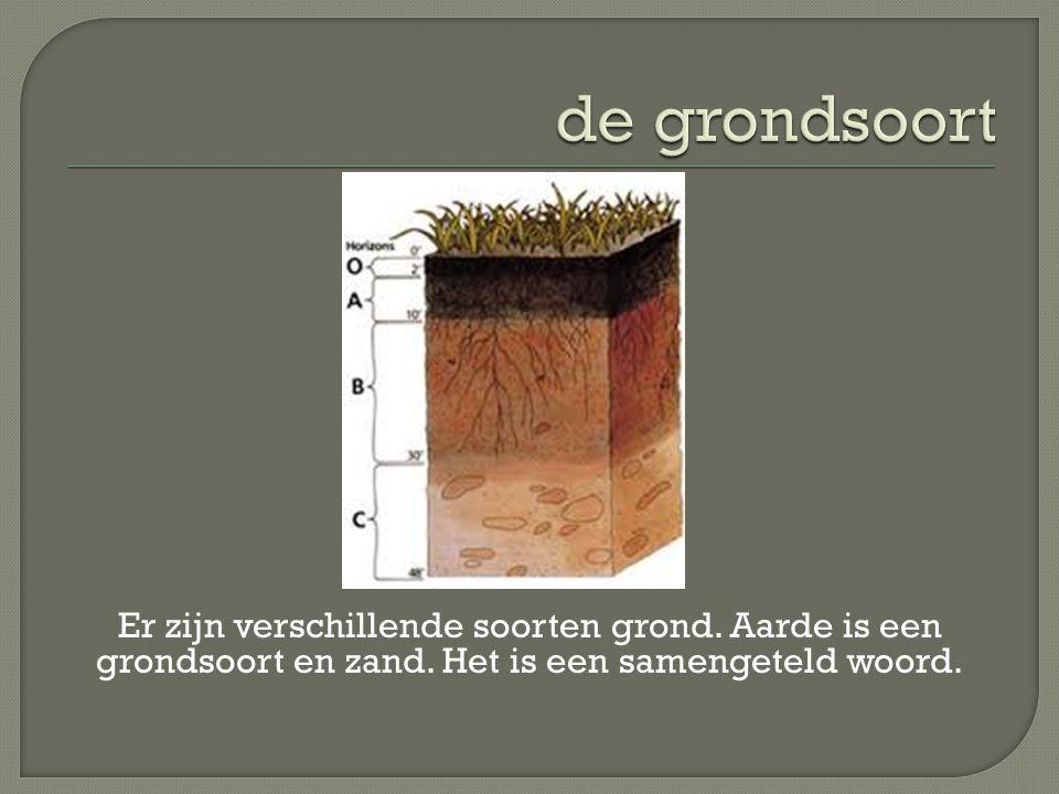 de grondsoort Er zijn verschillende soorten grond.