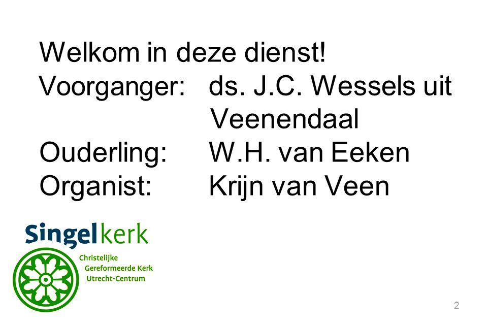Ouderling: W.H. van Eeken Organist: Krijn van Veen