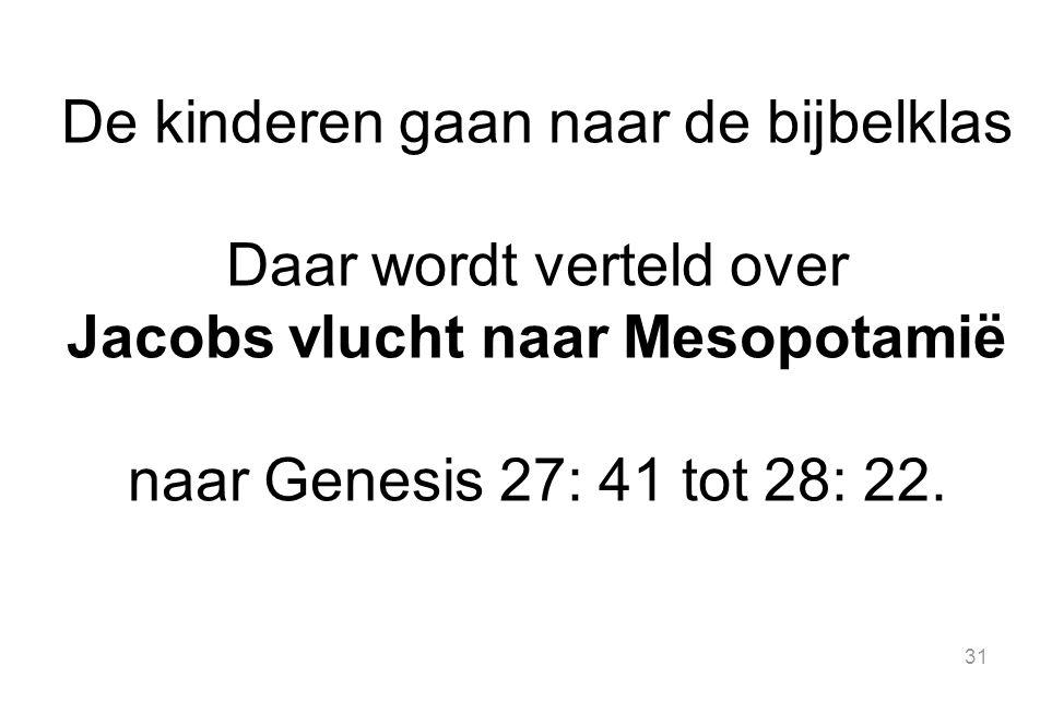 De kinderen gaan naar de bijbelklas Daar wordt verteld over Jacobs vlucht naar Mesopotamië naar Genesis 27: 41 tot 28: 22.