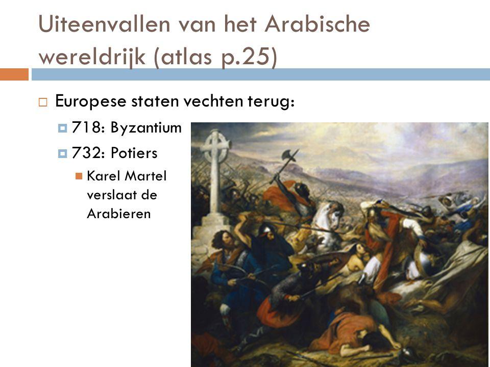Uiteenvallen van het Arabische wereldrijk (atlas p.25)