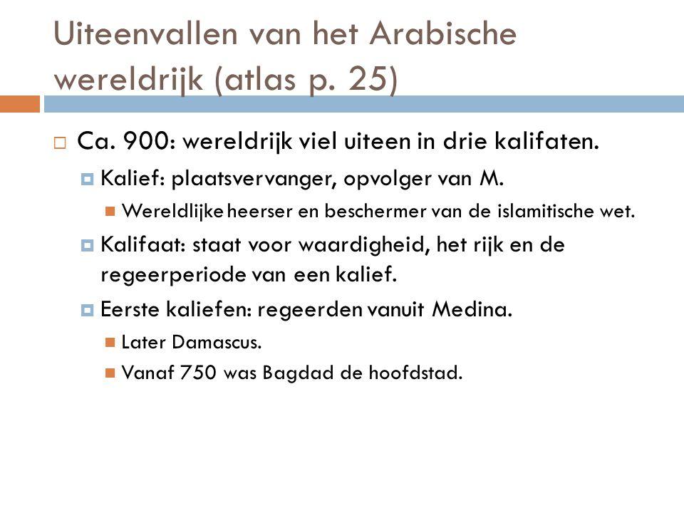 Uiteenvallen van het Arabische wereldrijk (atlas p. 25)