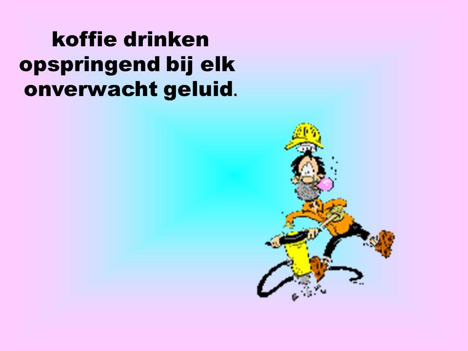 koffie drinken opspringend bij elk onverwacht geluid.