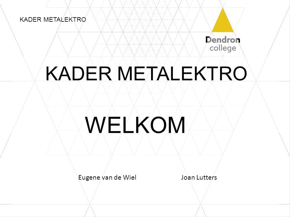 WELKOM KADER METALEKTRO Eugene van de Wiel Joan Lutters