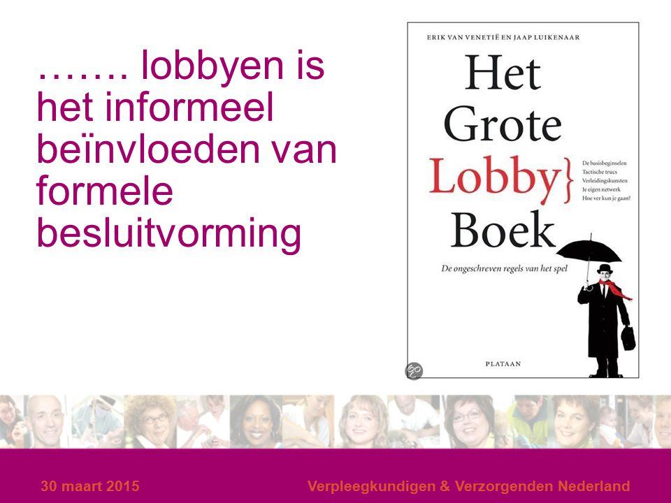 ……. lobbyen is het informeel beïnvloeden van formele besluitvorming
