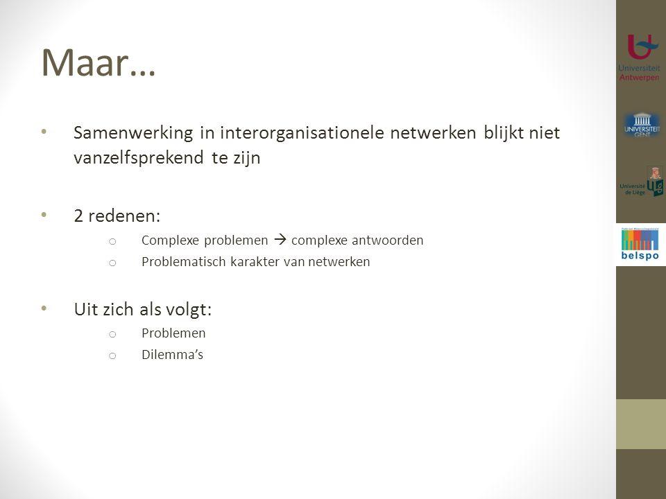 Maar… Samenwerking in interorganisationele netwerken blijkt niet vanzelfsprekend te zijn. 2 redenen: