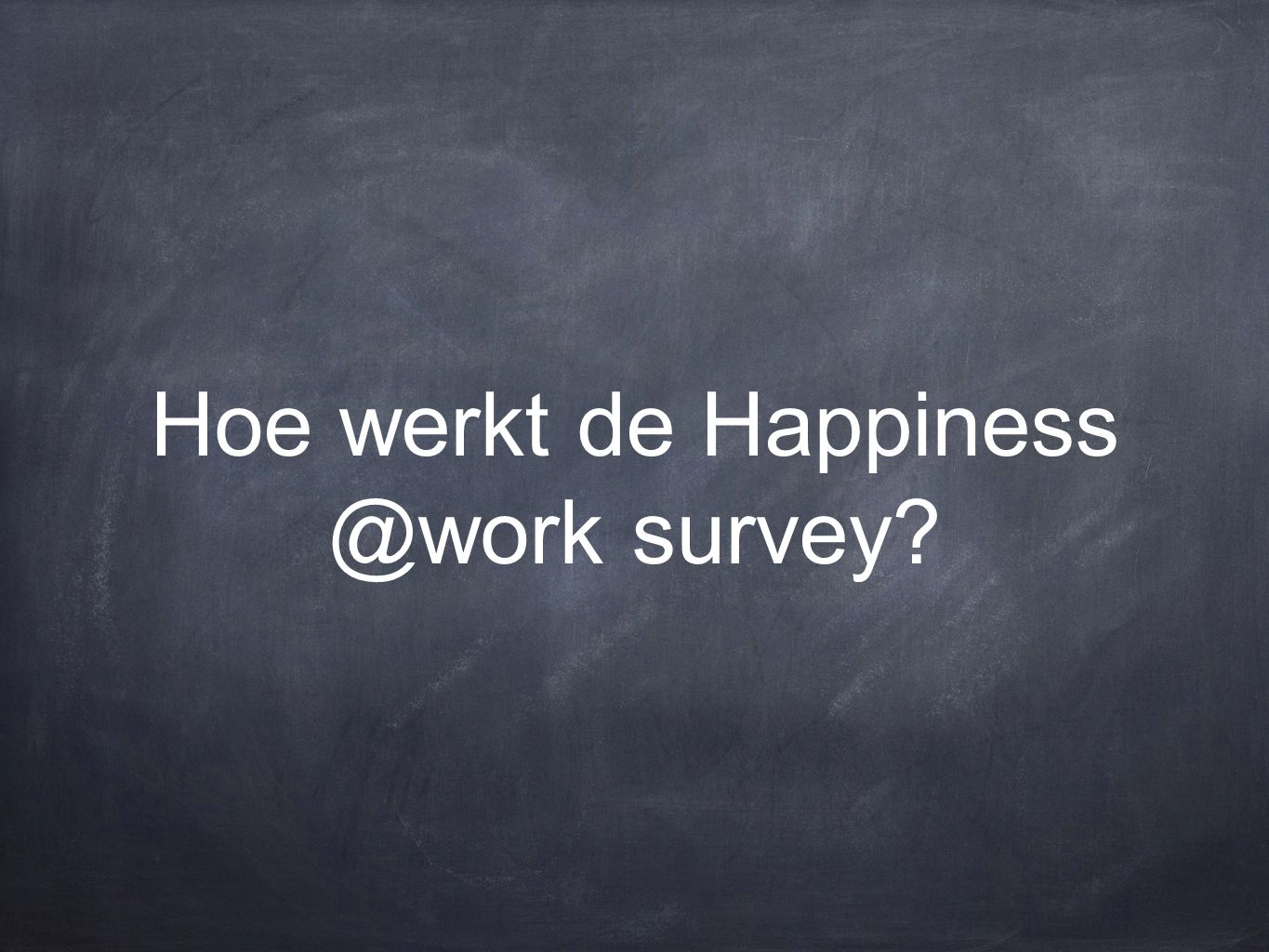 Hoe werkt de Happiness @work survey