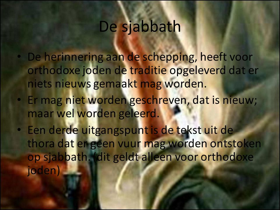 De sjabbath De herinnering aan de schepping, heeft voor orthodoxe joden de traditie opgeleverd dat er niets nieuws gemaakt mag worden.