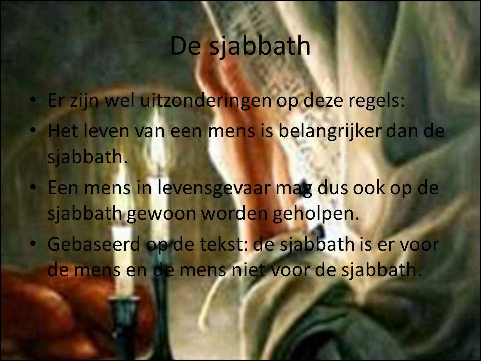 De sjabbath Er zijn wel uitzonderingen op deze regels: