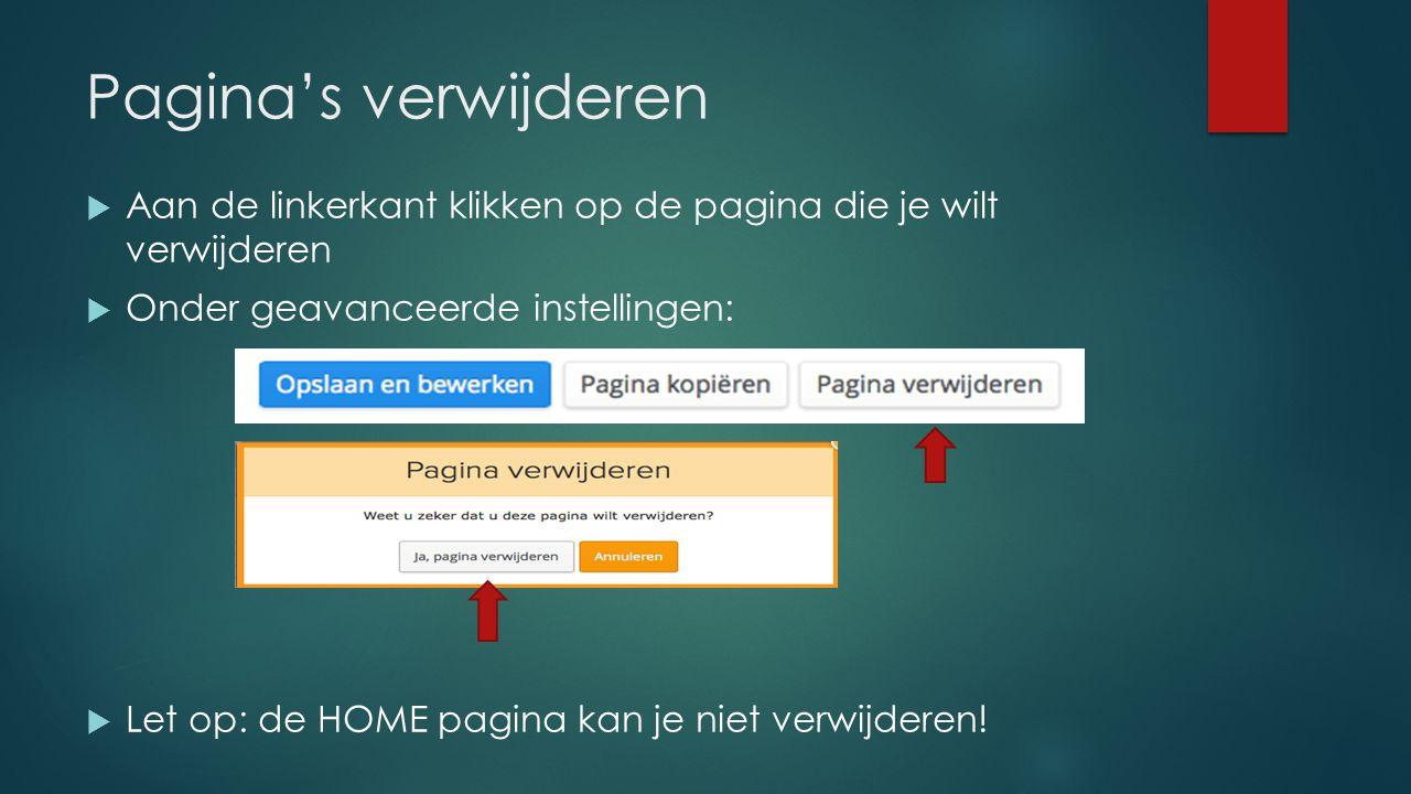 Pagina's verwijderen Aan de linkerkant klikken op de pagina die je wilt verwijderen. Onder geavanceerde instellingen: