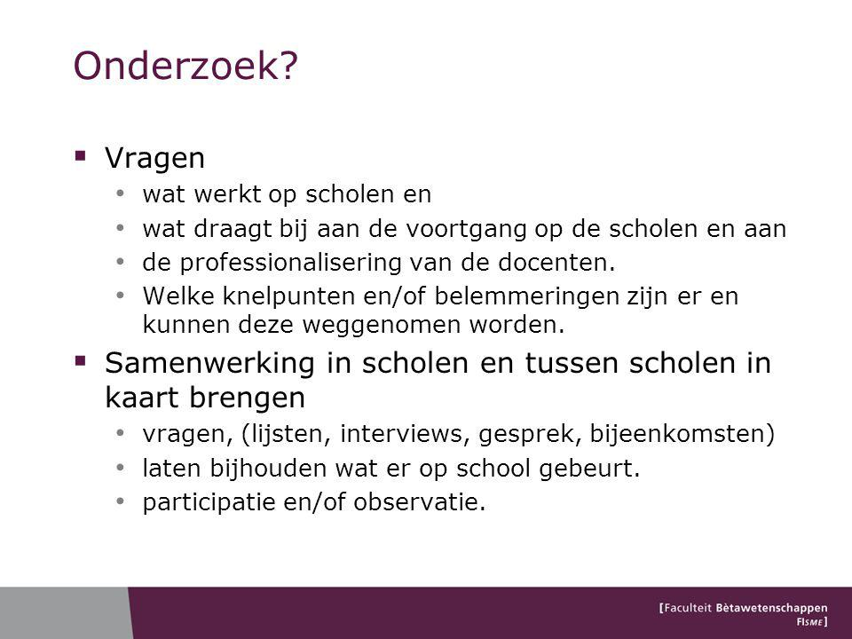 Onderzoek Vragen. wat werkt op scholen en. wat draagt bij aan de voortgang op de scholen en aan.